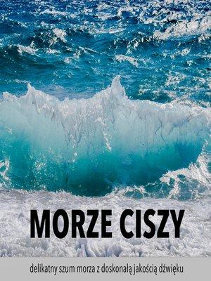 cover image of Morze ciszy — delikatny szum morza z doskonałą jakością dźwięku