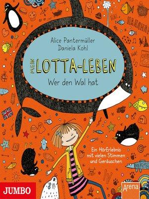cover image of Mein Lotta-Leben. Wer den Wal hat