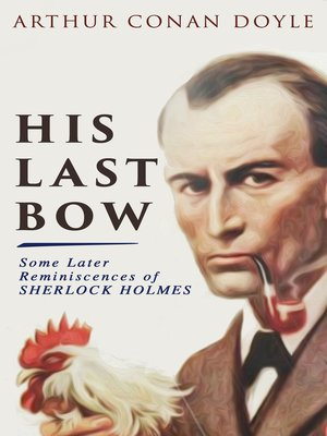 cover image of His Last Bow – Some Later Reminiscences of Sherlock Holmes