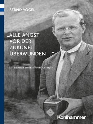 """cover image of """"Alle Angst vor der Zukunft überwunden ..."""""""