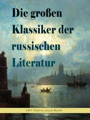 cover image of Die großen Klassiker der russischen Literatur (30+ Titel in einem Buch)