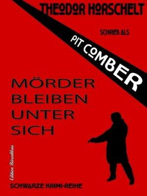 cover image of Mörder bleiben unter sich