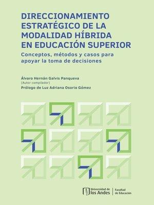 cover image of Direccionamiento estratégico de la modalidad híbrida en educación superior
