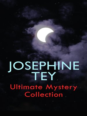 cover image of JOSEPHINE TEY--Ultimate Mystery Collection