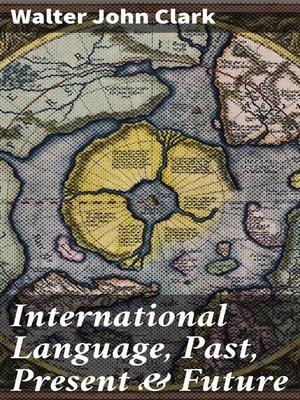cover image of International Language, Past, Present & Future