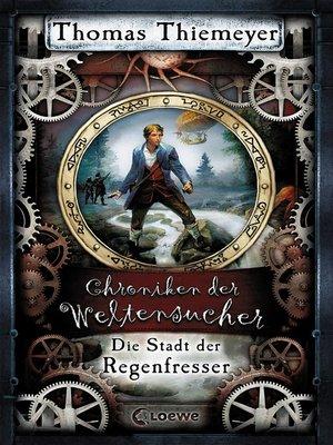 cover image of Chroniken der Weltensucher 1--Die Stadt der Regenfresser