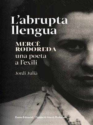 cover image of L'abrupta llengua. Mercè Rodoreda, una poeta a l'exili