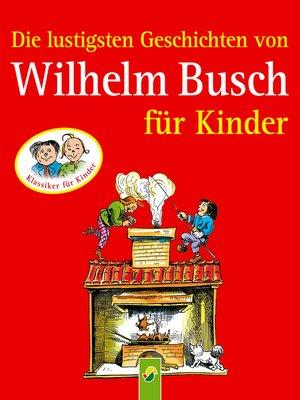 cover image of Die lustigsten Geschichten von Wilhelm Busch für Kinder