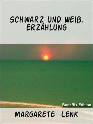 cover image of Schwarz und Weiß. Erzählung
