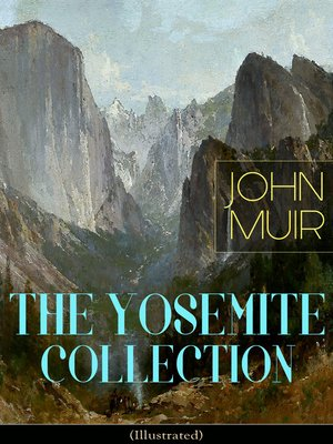 cover image of THE YOSEMITE COLLECTION of John Muir (Illustrated)