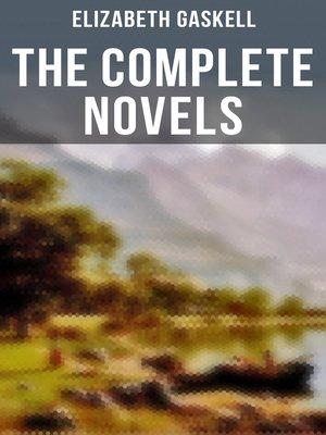 cover image of The Complete Novels of Elizabeth Gaskell