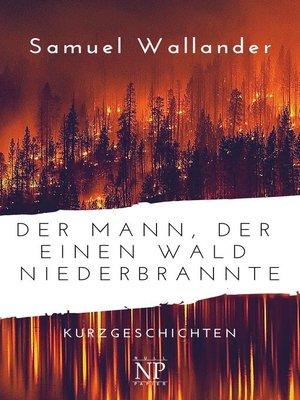 cover image of Der Mann, der einen Wald niederbrannte