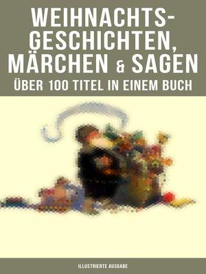 cover image of Weihnachtsgeschichten, Märchen  & Sagen (Über 100 Titel  in einem Buch--Illustrierte Ausgabe)