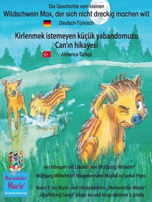 cover image of Die Geschichte vom kleinen Wildschwein Max, der sich nicht dreckig machen will. Deutsch-Türkisch / Kirlenmek istemeyen küçük yabandomuzu Can'ın hikayesi. Almanca-Türkce.