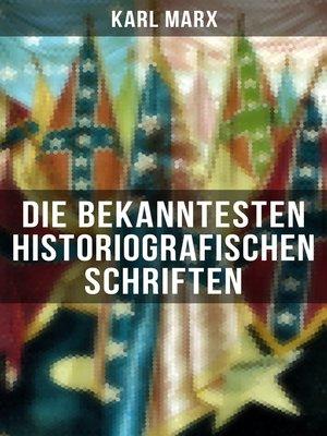 cover image of Die bekanntesten historiografischen Schriften von Karl Marx