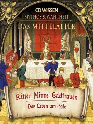 cover image of CD WISSEN--MYTHOS & WAHRHEIT--Das Mittelalter--Ritter, Minne, Edelfrauen