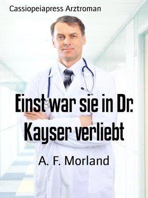 cover image of Einst war sie in Dr. Kayser verliebt
