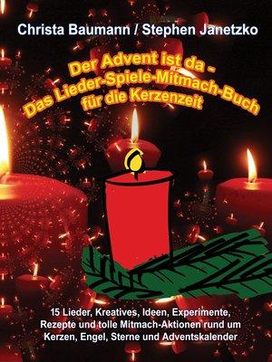 cover image of Der Advent ist da--Das Lieder-Spiele-Mitmach-Buch für die Kerzenzeit
