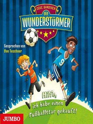 cover image of Der Wunderstürmer. Hilfe, ich habe einen Fußballstar gekauft!