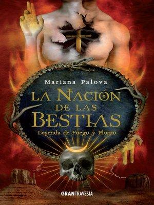 cover image of La nación de las bestias. Leyenda de fuego y plomo