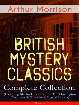 cover image of British Mystery Classics--Complete Collection (Including Martin Hewitt Series, the Dorrington Deed Box & the Green Eye of Goona)