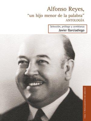 """cover image of Alfonso Reyes, """"un hijo menor de la palabra"""""""