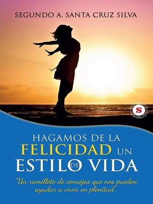 cover image of Hagamos de la felicidad un estilo de vida