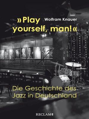 """cover image of """"Play yourself, man!"""". Die Geschichte des Jazz in Deutschland"""