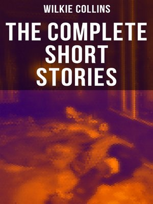 cover image of The Complete Short Stories of Wilkie Collins