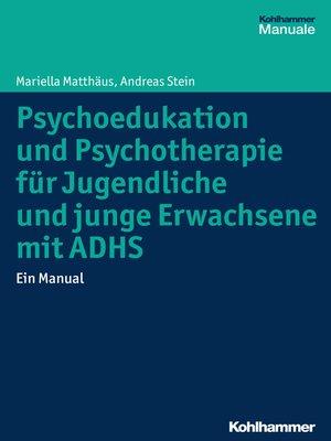 cover image of Psychoedukation und Psychotherapie für Jugendliche und junge Erwachsene mit ADHS
