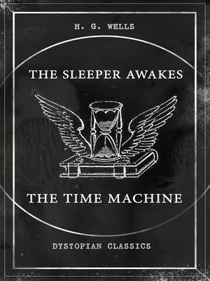 cover image of THE SLEEPER AWAKES & THE TIME MACHINE (Dystopian Classics)