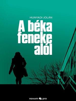 cover image of A béka feneke alól