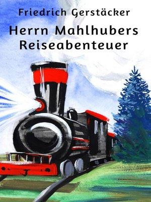 cover image of Herrn Mahlhubers Reiseabenteuer