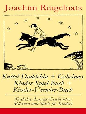 cover image of Kuttel Daddeldu + Geheimes Kinder-Spiel-Buch + Kinder-Verwirr-Buch (Gedichte, Lustige Geschichten, Märchen und Spiele für Kinder)