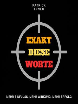 cover image of Exakt diese Worte (Stimme, Sprache, Ausdruck, Charisma, Überzeugen im Verkauf)