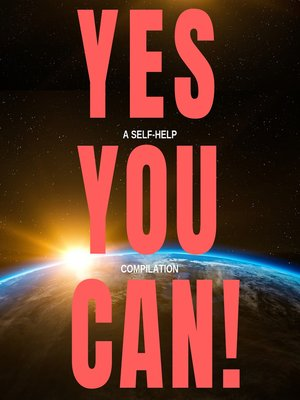 cover image of Yes You Can!--10 Classic Self-Help Books That Will Guide You and Change Your Life