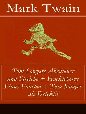 cover image of Tom Sawyers Abenteuer und Streiche + Huckleberry Finns Fahrten + Tom Sawyer als Detektiv