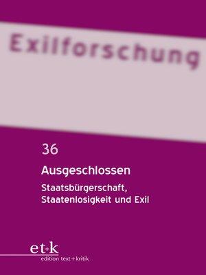 cover image of Exilforschung. Ein internationales Jahrbuch. Band 36--Ausgeschlossen
