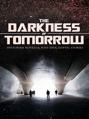 cover image of THE DARKNESS OF TOMORROW--Dystopian Novels & Post-Apocalyptic Stories