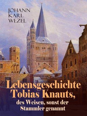 cover image of Lebensgeschichte Tobias Knauts, des Weisen, sonst der Stammler genannt