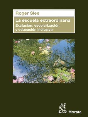 cover image of La escuela extraordinaria. Exclusión, escolarización y educación inclusiva