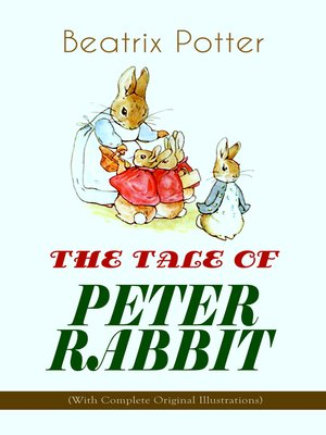 cover image of The Tale of Peter Rabbit (With Complete Original Illustrations)