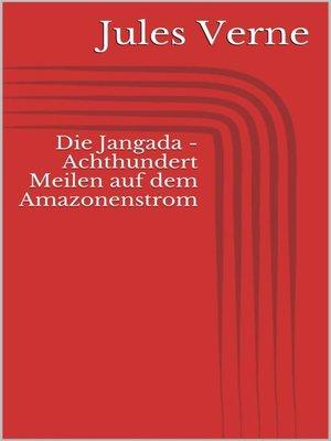 cover image of Die Jangada--Achthundert Meilen auf dem Amazonenstrom