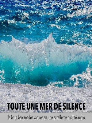 cover image of une mer de tranquillité, un océan de calme, toute une mer de silence