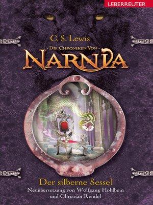 cover image of Die Chroniken von Narnia--Der silberne Sessel (Bd. 6)