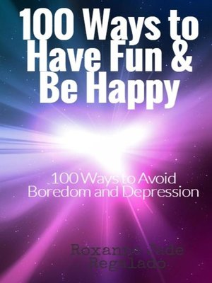 cover image of 100  Ways to Have Fun and Be Happy