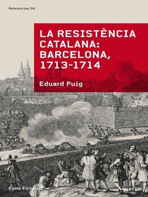 cover image of La resistència catalana. Barcelona 1713-1714