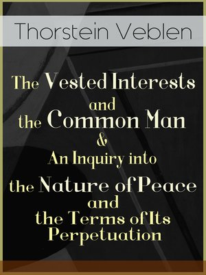 cover image of The Vested Interests and the Common Man & an Inquiry into the Nature of Peace and the Terms of Its Perpetuation