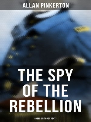 cover image of The Spy of the Rebellion (Based on True Events)