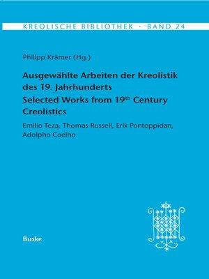 cover image of Ausgewählte Arbeiten der Kreolistik des 19. Jahrhunderts / Selected Works from 19th Century Creolistics